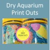 Dry Aquarium Print Outs